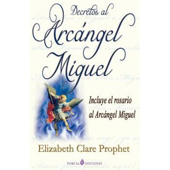 Decretos del Arcángel Miguel (Incluye Rosario al Arcángel Miguel)